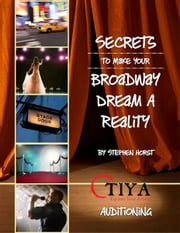 Secrets To Make Your Broadway Dream A Reality: AUDITIONING ebook by Stephen Horst