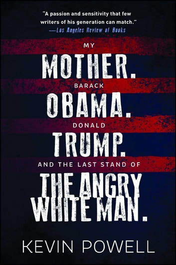 My Mother. Barack Obama. Donald Trump. And the Last Stand of the Angry White Man. ebook by Kevin Powell