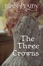 The Three Crowns - (The Stuarts) ebook by