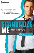 Scandalize Me (Cinquième Avenue, Tome 2) ebook by Caitlin Crews