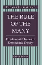 The Rule Of The Many - Fundamental Issues In Democratic Theory ebook by Thomas Christiano