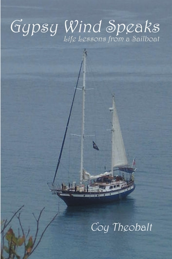 Gypsy Wind Speaks - Life Lessons from a Sailboat ebook by Coy Theobalt
