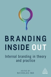 Branding Inside Out - Internal Branding in Theory and Practice ebook by Nicholas Ind