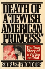 Death of a Jewish American Princess - The True Story of a Victim on Trial ebook by Shirley Frondorf