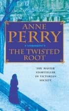The Twisted Root (William Monk Mystery, Book 10) - An elusive killer stalks the pages of this thrilling mystery ebook by Anne Perry