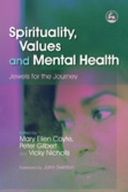 Spirituality, Values and Mental Health - Jewels for the Journey ebook by Peter Gilbert,Tom Gordon,Paul Grey,Julia Head,Arthur Hawes,Choman Hardi,Fatima Kassam,Azim Kidwai,Cameron Langlands,Chris Mackenna,Abina Parshad-Griffin,Andrew Powell,Barbara Pointon,Anne Roberts,Luftha Meah,Nigel Mills,David Mitchell,Vicky Nicholls,Christopher Newell,Fozia Sarwar,B Spalek,Premila Trevedi,Brian Thorne,Neil Thompson,John Swinton,Kim Woodbridge,Veronica Dewan,Sarah Carr,John Foskett,Suman Fernando,Ju Blencowe,Ali Jan Haider,Mary Ellen Coyte,Paul Chapple,Sarajane Aris,Wendy Edwards,Peter Bates,Frances Basset,Thurstine Basset,Mark Bones,Bill (K.W.M.) Fulford