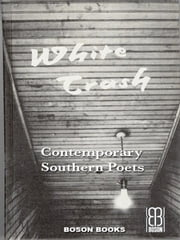 White Trash: An Anthology of Contemporary Southern Poets ebook by Grey, Robert W.
