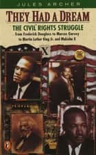 They Had a Dream - The Civil Rights Struggle from Frederick Douglass...MalcolmX eBook by Jules Archer
