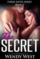 The Secret: Three Dates Series Book 2 ebook by Wendy West