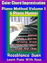 Piano Course - Color Chord Improvisation Method Volume 1 - Learn 5 Gospel Hymns with Rosa - Learn Piano With Rosa, #1 ebook by rosa