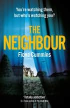 The Neighbour - The gripping crime thriller of the year with a twist you'll never see coming . . . ebook by Fiona Cummins