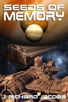 Seeds of Memory ebook by J. Richard Jacobs