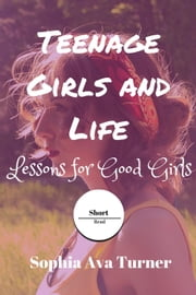 Teenage Girls and Life Lessons for Good Girls - Short Read, #8 ebook by Sophia Ava Turner