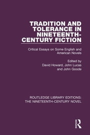 Tradition and Tolerance in Nineteenth Century Fiction - Critical Essays on Some English and American Novels ebook by David Howard,John Lucas,John Goode