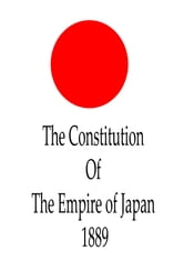 The Constitution Of The Empire Of , 1889 ebook by Japan