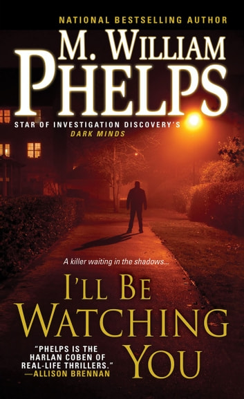 I'll Be Watching You ebook by M. William Phelps