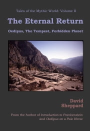 The Eternal Return: Oedipus, The Tempest, Forbidden Planet ebook by David Sheppard