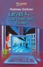 Level 4 - Die Stadt der Kinder - Ein Computerkrimi aus der Level 4-Serie ebook by Andreas Schlüter