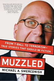 Muzzled - From T-Ball to Terrorism--True Stories That Should Be Fiction ebook by Michael Smerconish