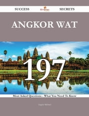 Angkor Wat 197 Success Secrets - 197 Most Asked Questions On Angkor Wat - What You Need To Know ebook by Angela Michael