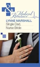 Single Dad, Nurse Bride (Mills & Boon Medical) ebook by Lynne Marshall