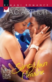 Sing Your Pleasure (Mills & Boon Kimani) (Love in the Limelight, Book 2) ebook by A.C. Arthur