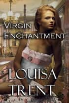 Virgin Enchantment - Virgin Series, #3 ebook by Louisa Trent