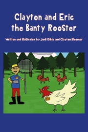 Clayton and Eric the Banty Rooster ebook by Jodi Dible