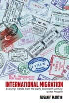 International Migration - Evolving Trends from the Early Twentieth Century to the Present ebook by Susan F. Martin