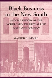 Black Business in the New South - A Social History of the NC Mutual Life Insurance Company ebook by Walter B. Weare