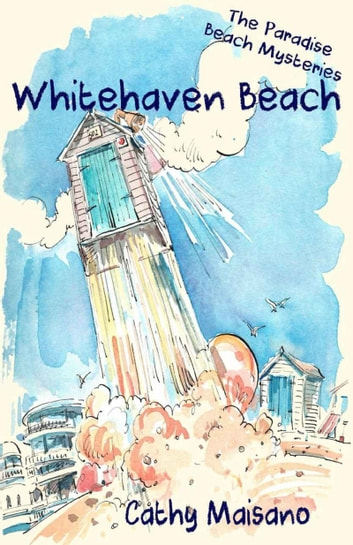 The Paradise Beach Mysteries: Whitehaven Beach ebook by Cathy Maisano