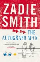 The Autograph Man ebook by Zadie Smith