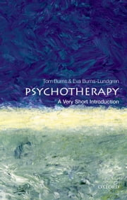 Psychotherapy: A Very Short Introduction ebook by Tom Burns,Eva Burns-Lundgren