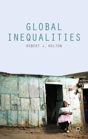 Global Inequalities ebook by Professor Robert J. Holton