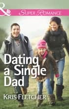 Dating a Single Dad (Mills & Boon Superromance) ebook by Kris Fletcher