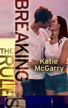 Breaking the Rules ebook by Katie McGarry