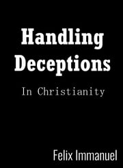 Handling Deceptions in Christianity ebook by Felix Immanuel