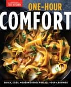 One-Hour Comfort - Quick, Cozy, Modern Dishes for All Your Cravings ebook by