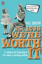 Because We're Worth It ebook by Gill South