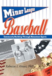Minor League Baseball - Community Building Through Hometown Sports ebook by Frank Hoffmann,Rebecca S Kraus,Martin J Manning