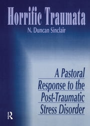 Horrific Traumata - A Pastoral Response to the Post-Traumatic Stress Disorder ebook by William M Clements,Norma J R Sinclair