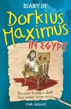 Diary Of Dorkius Maximus In Egypt ebook by Tim Collins, Andrew Pinder