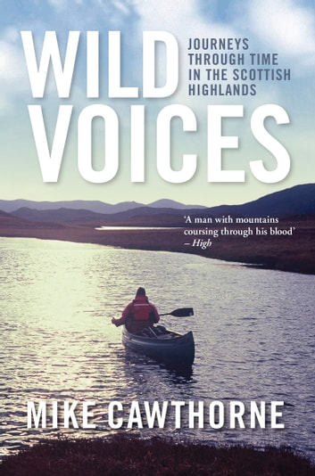 Wild Voices - Journeys Through Time in the Scottish Highlands ebook by Mike Cawthorne