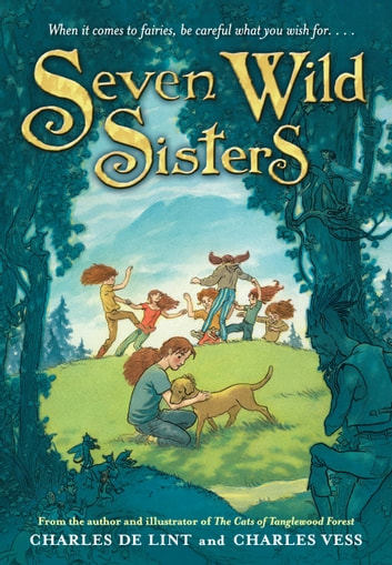 Seven Wild Sisters - A Modern Fairy Tale ebook by Charles de Lint