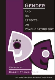 Gender and Its Effects on Psychopathology ebook by Frank, Ellen