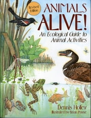 Animals Alive! - An Ecologoical Guide to Animal Activities ebook by Walter Dennis Holley