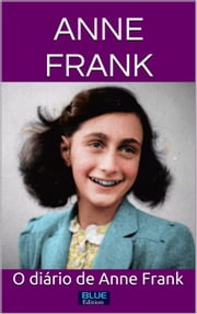 ANNE FRANK: O diário de Anne Frank ebook by Anne Frank