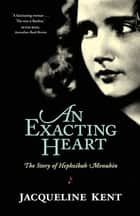 An Exacting Heart - The Story of Hephzibah Menuhin ebook by Jacqueline Kent