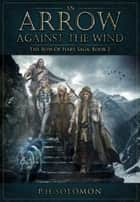 An Arrow Against the Wind ebook by P. H. Solomon