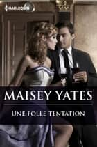 Une folle tentation ebook by Maisey Yates